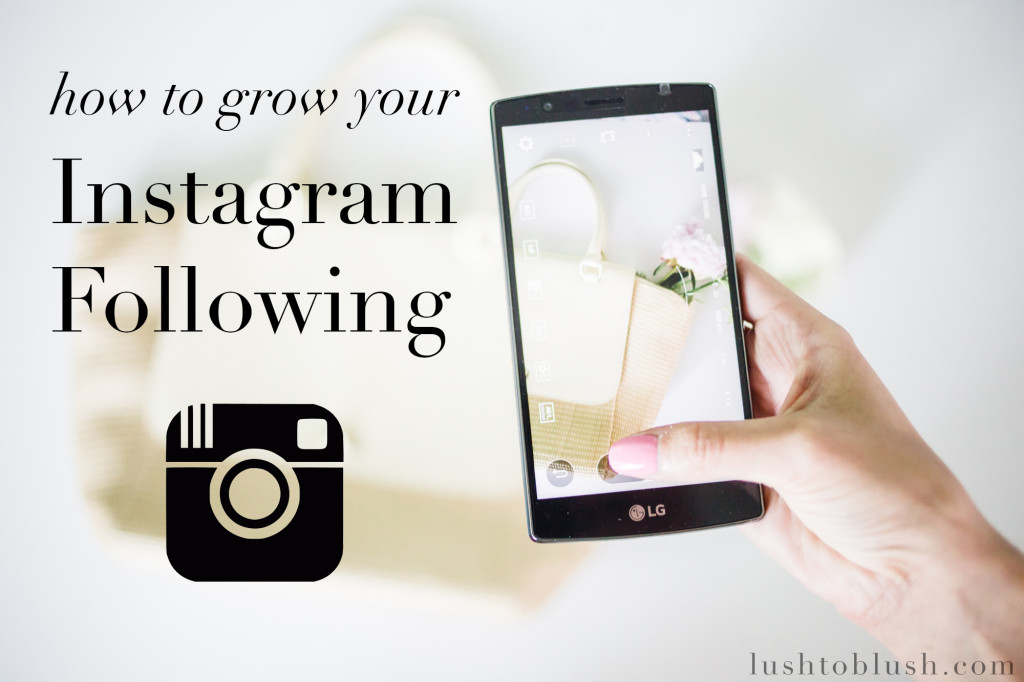 How to grow your Instagram following, get more instagram followers, instagram best practices, instagram for bloggers, lg g4, instagram tips for bloggers, blog talk, blog consulting, social media tips for bloggers