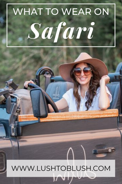 Heading on an African Safari? Luxury travel & lifestyle blogger, Megan Elliot at Lush to Blush shares exactly what you need to know and what to wear!