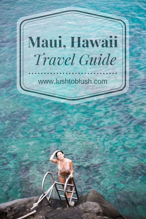 Luxury travel & lifestyle blogger, Lush to Blush shares a Maui Travel Guide full of all the best recommendations! Check it out!