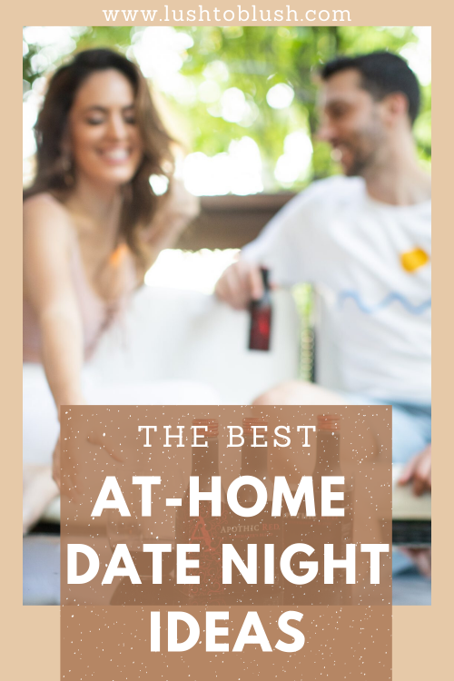 Luxury travel & lifestyle blogger, Lush to Blush shares at home date night ideas for social distancing and beyond!