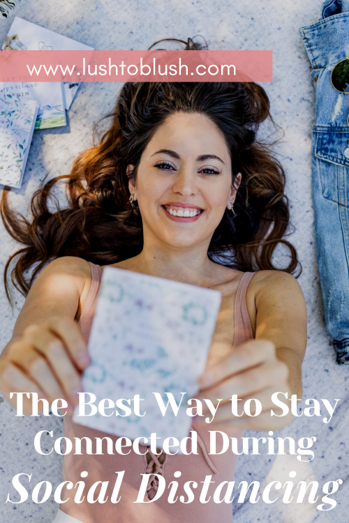 Luxury travel & lifestyle blogger, Lush to Blush shares ways to stay connected with friends while at home and social distancing!